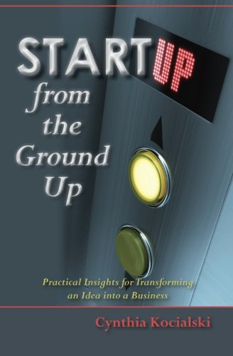 9781453746639: Startup from the Ground Up: Practical Insights for Transforming an Idea into a Business