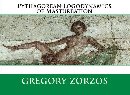 9781453746950: Pythagorean Logodynamics of Masturbation