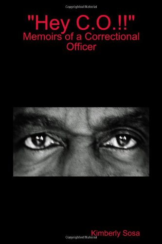 "9781453747070: ""Hey C.O.!! Memoirs of a Correctional Officer"""
