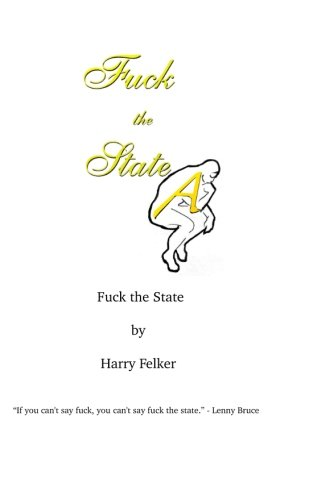 Fuck the State: How I Have Come: Felker, Harry