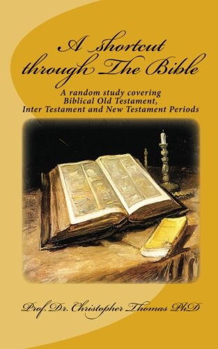 9781453747902: A shortcut through The Bible: A random study covering Biblical Old Testament, Inter Testament and New Testament Periods