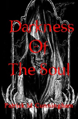 Darkness Of The Soul: A Collection Of Dark Gothic Poetry: Patrick M Cunningham