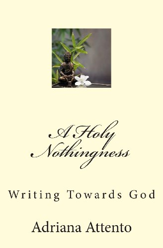 9781453749623: A Holy Nothingness: Writing Towards God