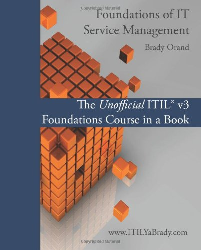 Foundations of IT Service Management: The Unofficial: Orand, Brady