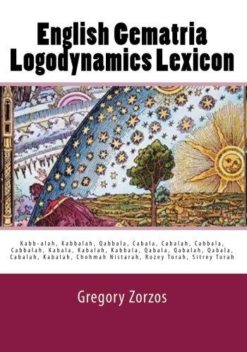English Gematria Logodynamics Lexicon: Kabb-alah, Kabbalah, Qabbala,: Zorzos, Gregory