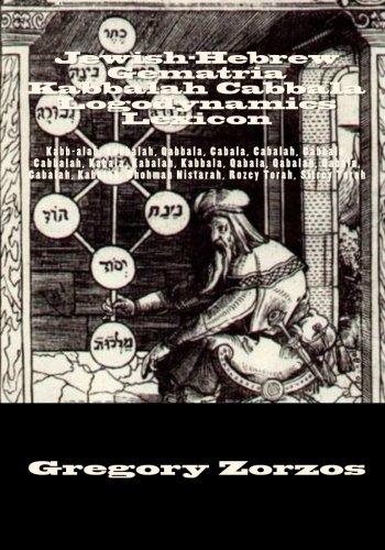 Jewish-Hebrew Gematria Kabbalah Cabbala Logodynamics Lexicon: Kabb-alah,: Zorzos, Gregory