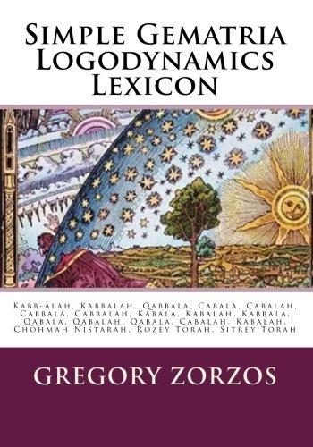 Simple Gematria Logodynamics Lexicon: Kabb-alah, Kabbalah, Qabbala,: Zorzos, Gregory