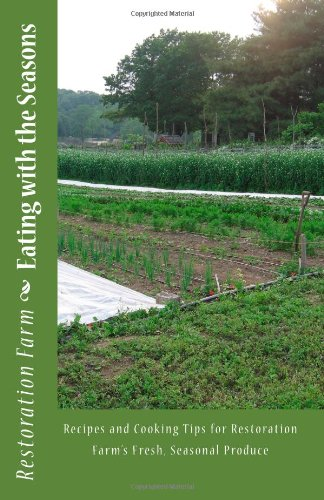 9781453750100: Eating with the Seasons: Recipes and Cooking Tips for Restoration Farm's Fresh, Seasonal Produce