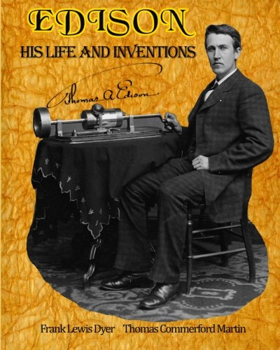 9781453750582: Edison: His Life and Inventions: The Complete Work Including a Bonus of a Fully-formatted, Detailed List of All 100 of Edison's United State Patents from 1868 - 1909. (Timeless Classic Books)