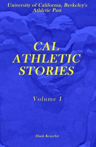 Cal Athletic Stories: Volume I (Paperback): Hank Kraychir
