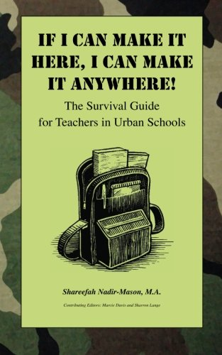 9781453753545: If I Can Make It Here, I Can Make It Anywhere! The Survival Guide for Teachers in Urban Schools
