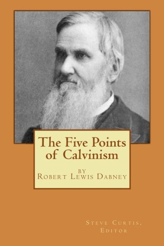 The Five Points of Calvinism: Robert Lewis Dabney