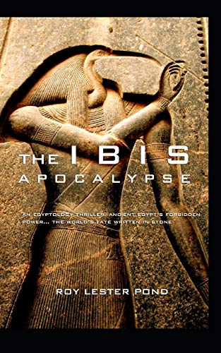 9781453753880: The Ibis Apocalypse: Egypt's forbidden power... the fate of the world written in stone