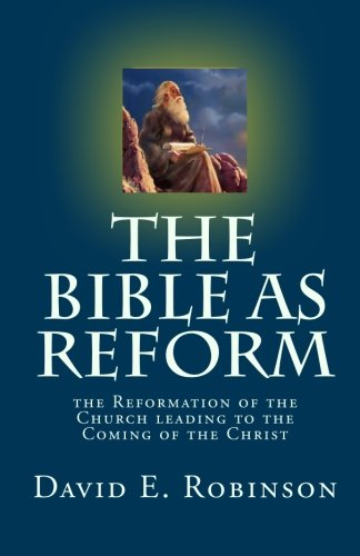 9781453754047: The Bible As Reform: the Reformation of the Church leading to the Coming of the Christ
