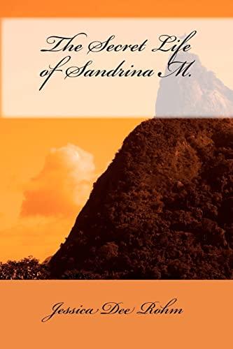 The Secret Life of Sandrina M.: Jessica Dee Rohm