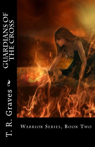 Guardians of the Cross: The Warrior Series - Book Two: Graves, T. R.