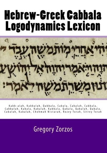 Hebrew-Greek Cabbala Logodynamics Lexicon: Kabb-alah, Kabbalah, Qabbala,: Gregory Zorzos