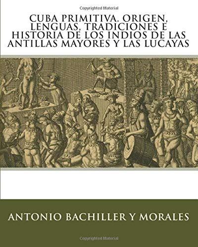 9781453755549: Cuba Primitiva. Origen, Lenguas, Tradiciones e Historia de los Indios de las Antillas Mayores y las Lucayas