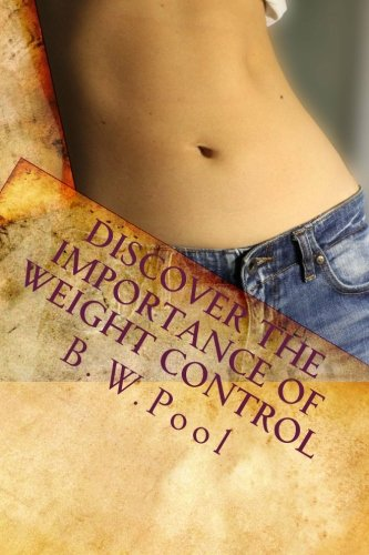 9781453756683: Discover The Importance Of Weight Control: Seeking Challenging Ways For Weight Loss Success