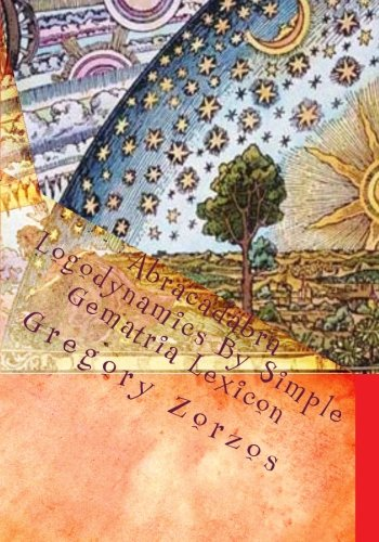 Abracadabra Logodynamics by Simple Gematria Lexicon: Kabb-alah,: Gregory Zorzos