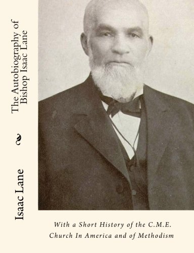 9781453757123: The Autobiography of Bishop Isaac Lane: With a Short History of the C.M.E. Church In America and of Methodism