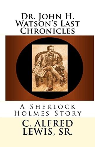 9781453757857: Dr. John H. Watson's Last Chronicles: A Sherlock Holmes Story
