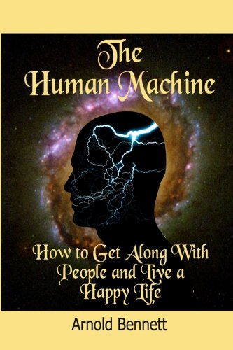 The Human Machine: How to Get Along with People and Live a Happy Life (Timeless Classic Books): ...