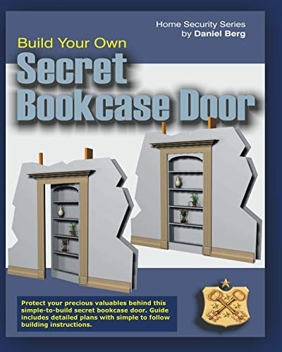 9781453760819: Build Your Own Secret Bookcase Door: Complete Guide With Detailed Plans for Building your own Secret Bookcase Door (Home Security Series)