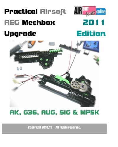 9781453761014: Practical Airsoft AEG Mechbox Upgrade 2011 Edition AK, G36, AUG, SIG & MP5K