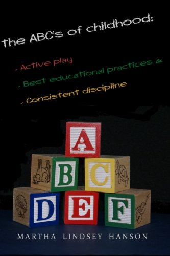 The ABCs of Childhood: Active Play, Best Educational Practices, and Consistent Discipline: Rewind, ...