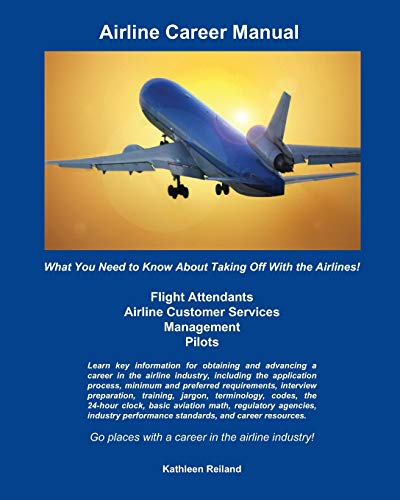Airline Career Manual: What You Need to: Reiland, Kathleen