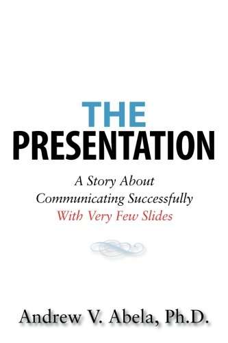 9781453764138: The Presentation: A Story About Communicating Successfully With Very Few Slides