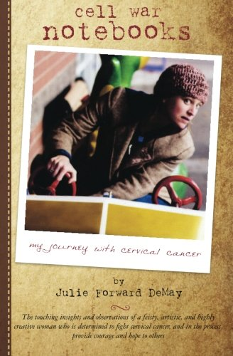 Cell War Notebooks: My Journey with Cervical Cancer: Forward DeMay, Julie
