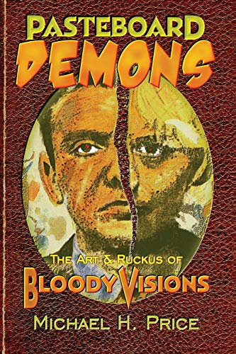 Pasteboard Demons: The Art & Ruckus of Bloody Visions (9781453764794) by Michael H. Price