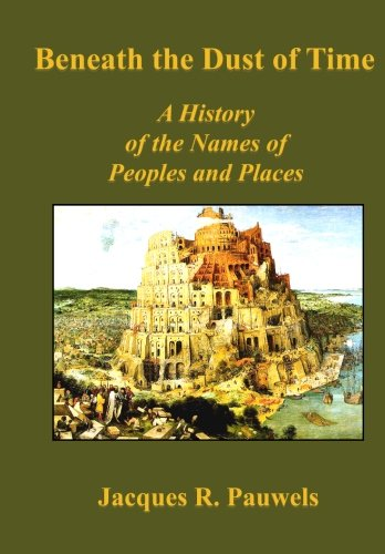 Beneath the Dust of Time: A History of the Names of Peoples and Places: Pauwels, Jacques R