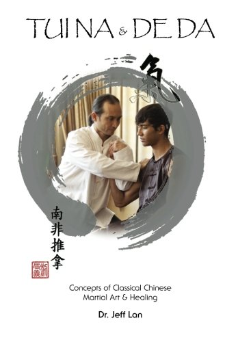 9781453766583: Tui Na & De DA: Concepts of Classical Chinese Martial Arts & Healing