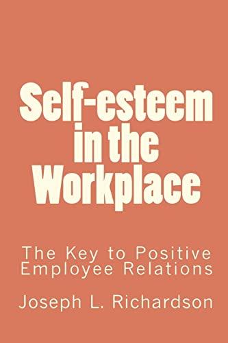 Self-esteem in the Workplace: The Key to: Richardson, Joseph L.;