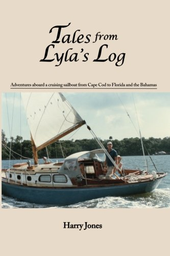 Tales from Lyla's Log: Adventures aboard a cruising sailboat from Cape Cod to Florida and the ...