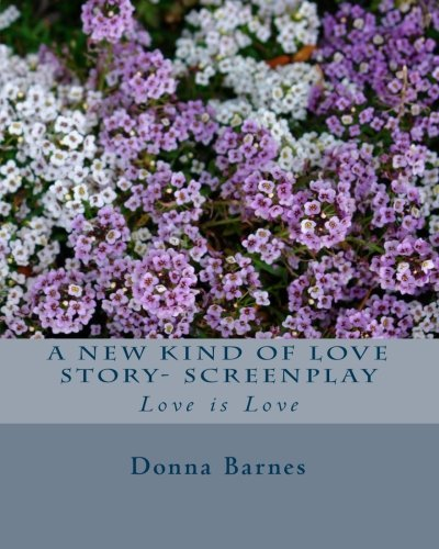 9781453770337: A New Kind of Love Story- Screenplay: Love is Love