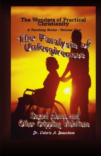 The Paralysis of Unforgiveness: Sexual Abuse and Other Crippling Violations: Dr. Valerie A. ...