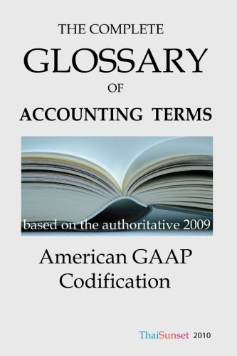 9781453771037: The Complete Glossary of Accounting Terms: American GAAP Codification