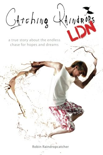 Catching Raindrops LDN: a true story about the never ending chase for hopes and dreams: Volume 1