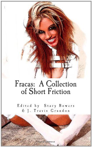 Fracas: A Collection of Short Friction: J. Travis Grundon;