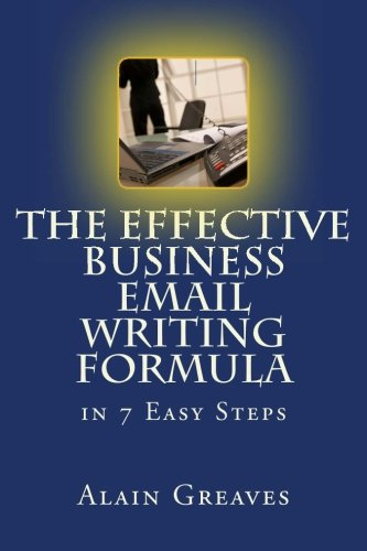9781453771709: The Effective Business Email Writing Formula in 7 Easy Steps: How YOU can develop Effective Business Email Writing Skills in English