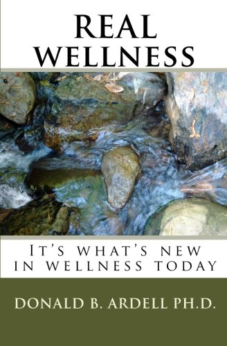 Real Wellness: It s What s New: Donald B Ardell