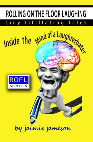 9781453775394: Rolling on the Floor Laughing: Inside the Mind of a Laughterbater