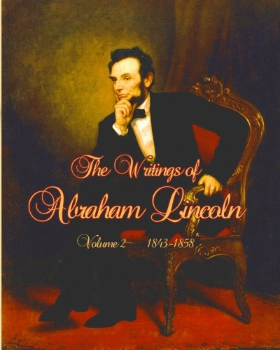 The Writings of Abraham Lincoln: Volume 2: Abraham Lincoln, Arthur