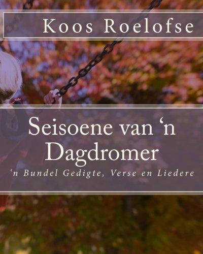 9781453777527: Seisoene van 'n Dagdromer: 'n Bundel Gedigte, Verse en Liedere (Afrikaans Edition)