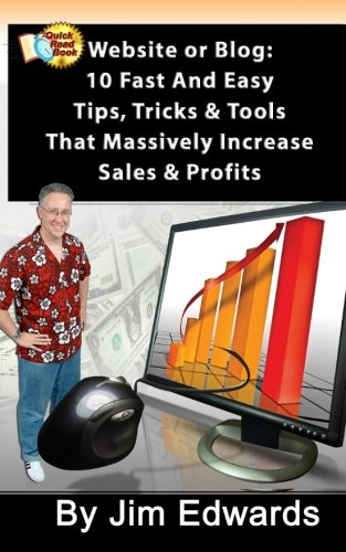9781453778173: Website or Blog: 10 Fast and Easy Tips,Tricks & Tools That Massively Increase Sales and Profits