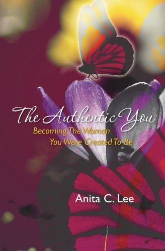 9781453778265: The Authentic You: Becoming The Woman You Were Created To Be